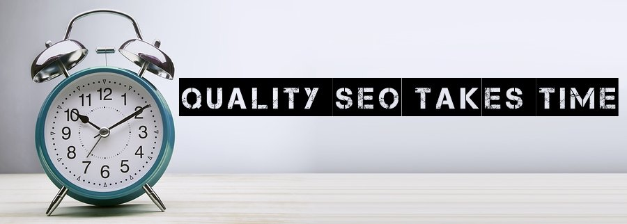 quality SEO takes time